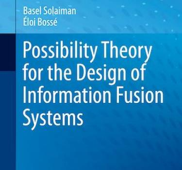 [Mathématiques] Parution de 'Possibility Theory for the Design of Information Fusion Systems'